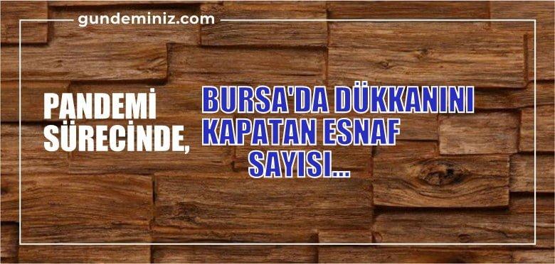 Bursa'da pandemi sürecinde dükkanını kapatan esnaf sayısı…