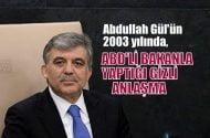 Abdullan Gül'ün 2003 yılında  ABD'li bakan ile imzaladığı gizli anlaşma
