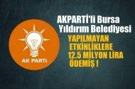 AKParti'li Bursa Yıldırım Belediyesi, yapılmayan etkinliklere 12.5 milyon lira harcamış!