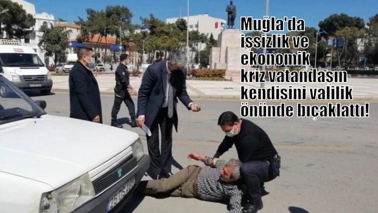 Muğla'da, ekonomik kriz ve işsizlik vatandaşı valilik önünde kendisini bıçaklattı !