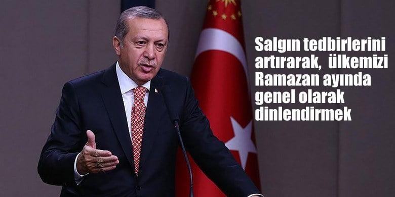 Cumhurbaşkanı Erdoğan:  Salgın tedbirlerini artırarak, amacımız ülkemizi Ramazan'da genel olarak dinlendirmek
