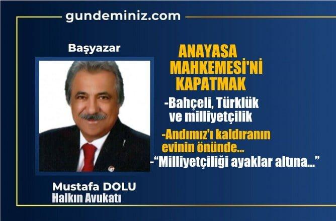 Mustafa DOLU: Anayasa Mahkemesi'ni kapatmak