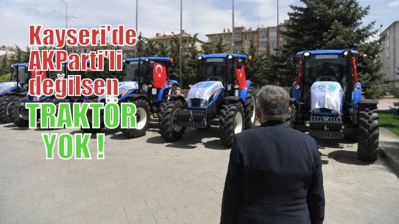 Kayseri'de AKParti'li değilsen traktör yok !