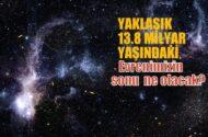 Yaklaşık 13.8 milyar yaşındaki evrenemizin sonu ne olacak?