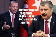 Cumhurbaşkanı Erdoğan ile Sağlık Bakanı Koca arasında gerilim!