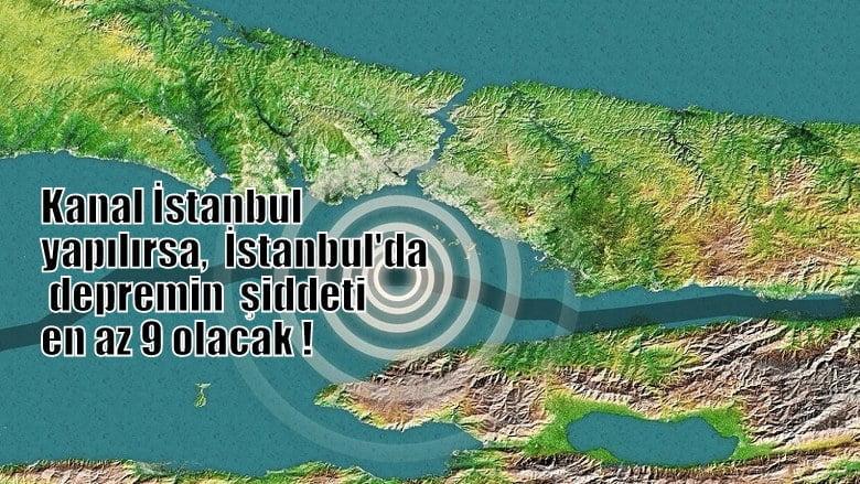 Prof.Dr. Naci GÖRÜR: Kanal İstanbul yapılırsa, depremin şiddeti en az 9 olacak!