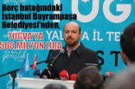 Borç batağındaki AKParti'li Bayrampaşa Belediye'sinden  TÜGVA'ya 500 milyon lira…