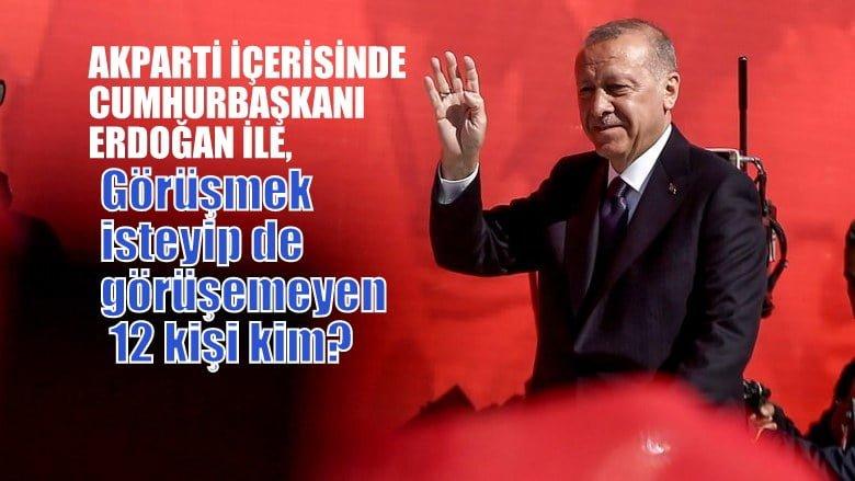 AKParti içinde,  Erdoğan'la görüşmek isteyip de görüşemeyen  12 kişi kim?