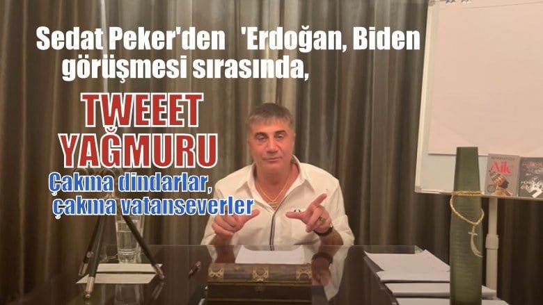 Sedat Peker'den  'Erdoğan, Biden' görüşmesi sırasında tweet yağmuru