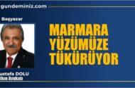 Mustafa DOLU: Marmara Denizi  yüzümüze tükürüyor!..