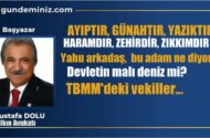 Mustafa Dolu: Ayıptır, Yazıktır, Günahtır. Haramdır, Zehirdir. Zıkkımdır!..
