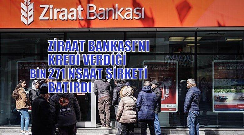 Ziraat Bankası'nı  bin 271 inşaat şirketine verdiği kredi batırdı