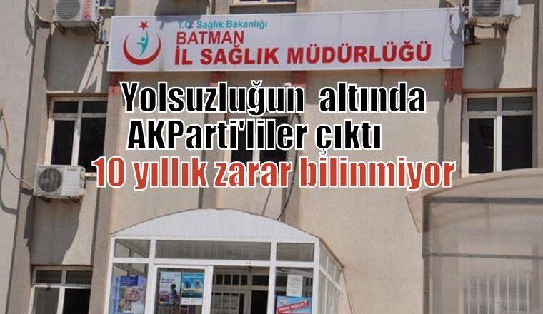 Batman'daki Yolsuzluğun altında AKParti'liler çıktı