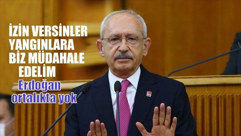 CHP Lideri Kılıçdaroğlu: İzin versinler yangınlara biz müdahale edelim