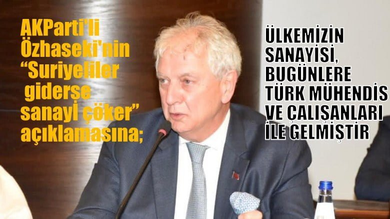 AKParti'li Özhaseki'nin Suriyeliler giderse sanayi çöker açıklamasına…