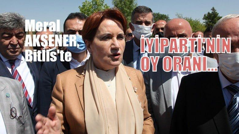 İYİ Parti Lideri Akşener Bitlis'te, partisinin oy oranı…