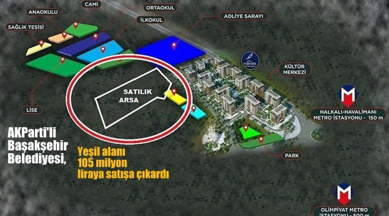 AKParti'li İstanbul Başakşehir Belediyesi, 'yeşil alan gibi' gösterdiği araziyi satışa çıkardı