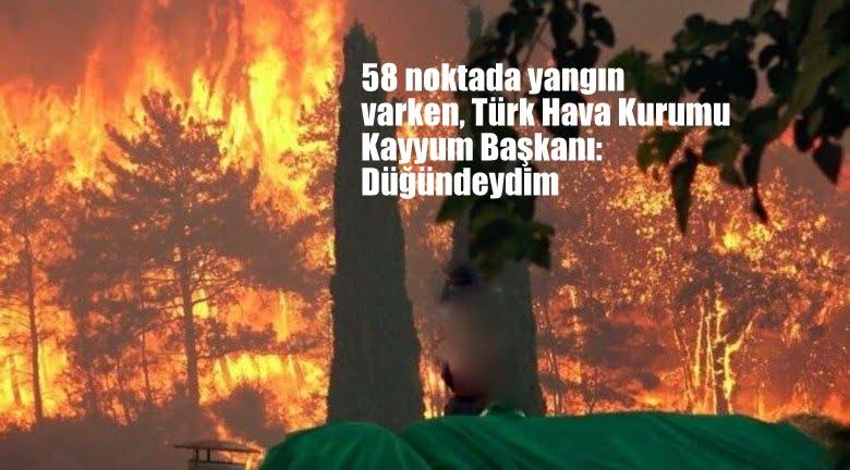 Türkiye'nin 58 noktasında yangın varken, THK Kayyum başkanı: Düğündeydim…