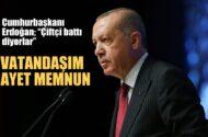 """Cumhurbaşkanı Erdoğan: """"Çiftçi battı diyorlar. Vatandaşım gayet memnun"""""""