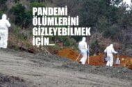 Pandemi ölümlerini gizleyebilmek için…