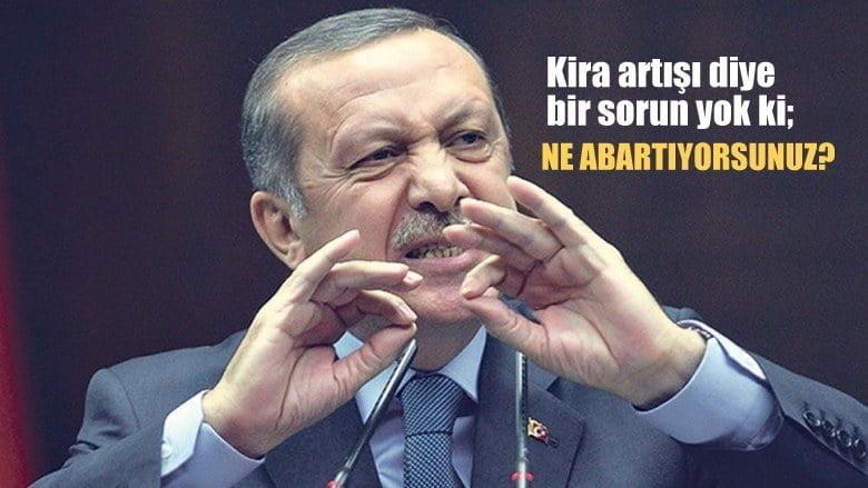 Cumhurbaşkanı Erdoğan: Kira artışı diye bir sorun yok ki, ne abartıyorsunuz?