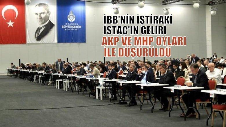 İBB iştiraki İSTAÇ'ın geliri AKP ve MHP oyları ile düşürüldü