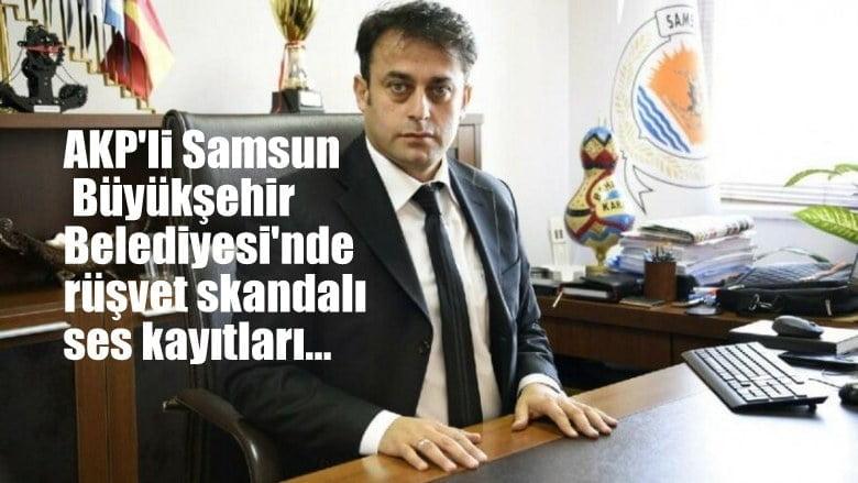 AKP'li Samsun Büyükşehir Belediyesi'nde rüşvet skandalında ses kayıtları…
