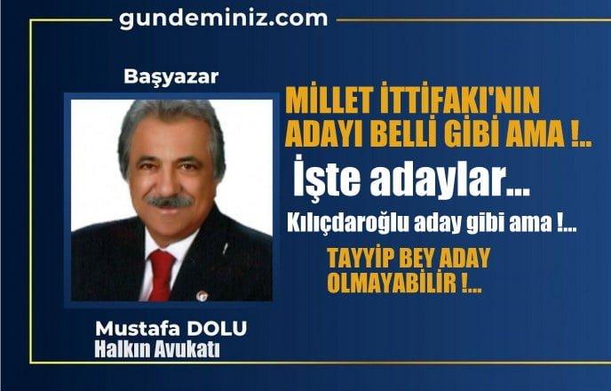 Mustafa DOLU: Millet İttifakı'nın adayı belli gibi ama!..