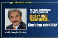 Celil Cangiz ÇOLAK: İktidar,   önümüzdeki Genel  Seçimler'de, 'kapalı oy, kapalı tasnif'derse !…