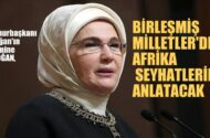 Cumhurbaşkanı'nın eşi Emine Erdoğan, Birleşmiş Milletler'de, Afrika seyahatlerini anlatacak