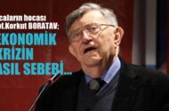 Hocaların Hocası Prof.Dr. Korkut Boratav; Ekonomik krizin asıl sebebi
