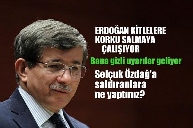 Davutoğlu: Erdoğan kitlelere korku salmaya çalışıyor