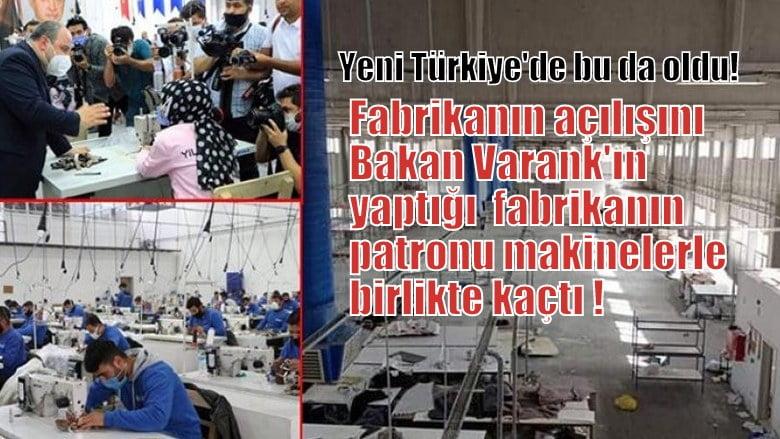 Açılışını Bakan Varank_ın  yaptığı  Fabrikanın  patronu makinelerle birlikte kaçtı!