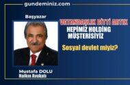 Mustafa DOLU: Vatandaşlığımız bitti artık. Hepimiz holding müşterisiyiz