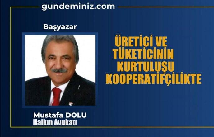 Mustafa DOLU: Üretici ve tüketicinin kurtuluşu kooperatifçilikte