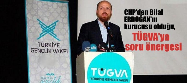CHP'den Bilal Erdoğan'ın kurucusu olduğu TÜGVA hakkında TBMM'ye soru önergesi
