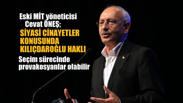 Eski MİT yöneticisi Cevat Öneş: Siyasi cinayetler konusunda Kılıçdaroğlu haklı