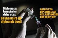 Antakya'da diplomasızlar  özel hastanesini kim koruyor!