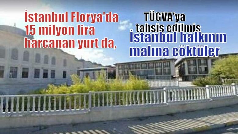 Florya'daki  yurt da TÜGVA'ya tahsis edilmiş. İstanbul halkının malına çöktüler